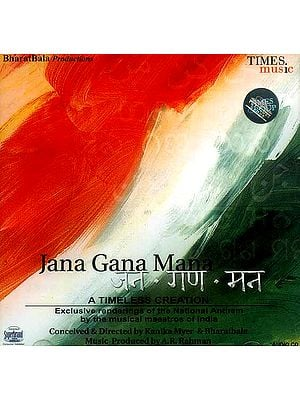 Jana Gana Mana (Audio CD): Exclusive Renderings of the National Anthem by the Musical Maestros of India