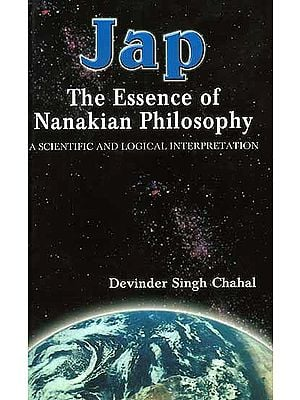 Jap: The Essence of Nanakian Philosophy {The Scientific and Logical Interpretation}