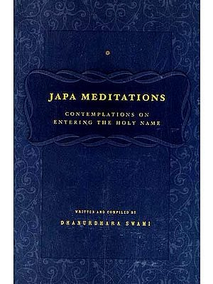 Japa Meditations Contemplations on Entering The Holy Name
