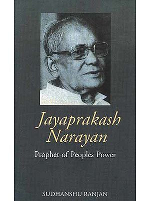 Jayaprakash Narayan (Prophet of Peoples Power)