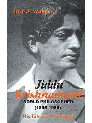 Jiddu Krishnamurti: World Philosopher (1895-1986) - His Life and Thoughts