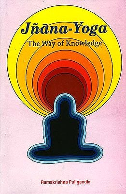 Jnana-Yoga - The Way of Knowledge (An Analytical Interpretation)