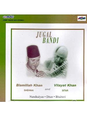 Jugal Bandi: Bismillah Khan (Shehnai) and Vilayat Khan (Sitar) Nandkalyan, Dhun and Bhairavi (Audio CD)