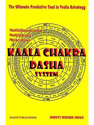 Kaala Chakra Dasha System: The Ultimate Predictive Tool in Vedic Astrology