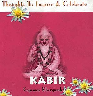Kabir: Thoughts To Inspire and Celebrate