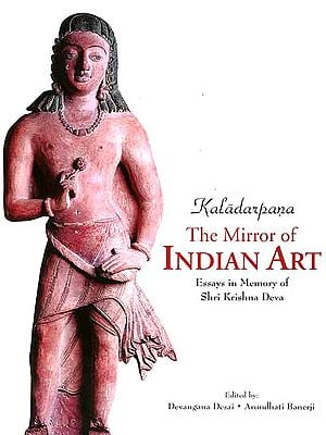 Kaladarpana - The Mirror of Indian: Art Essays in Memory of Shri Krishna Deva