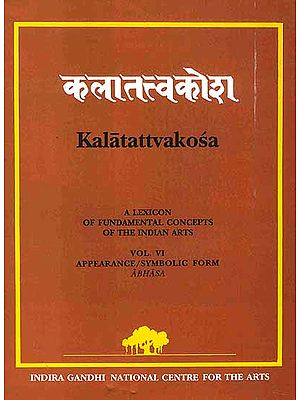 Kalatattvakosa: A Lexicon of Fundamental Concepts of the Indian Arts (Vol. VI) Appearance/Symbolic Form Abhasa
