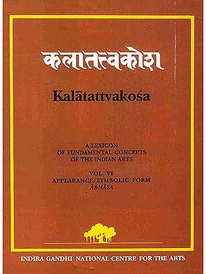 Kalatattvakosa: A Lexicon of Fundamental Concepts of the Indian Arts (Vol. VI) Appearance/Symbolic Form Abhasa