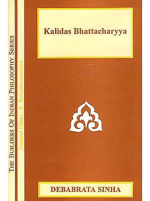 Kalidas Bhattacharyya (The Builders of Indian Philosophy Series)