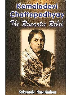 Kamaladevi Chattopadhyay: The Romantic Rebel
