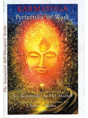 Karmayoga Perfection in Work (Selections from the works of Sri Aurobindo and The Mother)