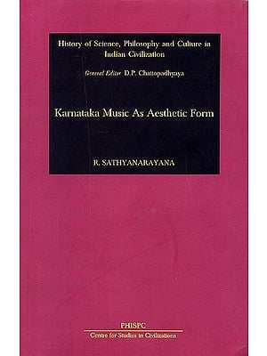 Karnataka Music As Aesthetic Form (History of Science, Philosophy and Culture in Indian Civilization)