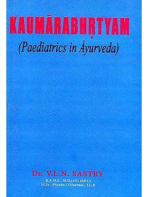 KAUMARABHRTYAM (Paediatrics in Ayurveda)
