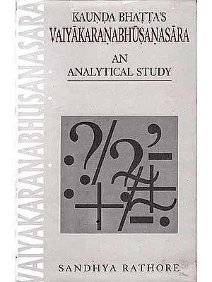 Kaunda Bhatta's VAIYAKARANABHUSANASARA: An Analytical Study