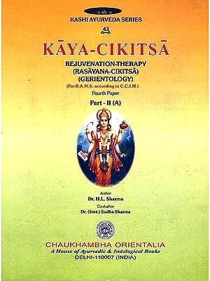Kaya-Cikitsa: Rejuvenation-Therapy (Rasayana-Cikitsa) (Gerientology) Fourth Paper Part: II (A)