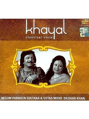 Khayal Classical Vocal: Begum Parween Sultana & Ustad Mohd. Dilshad Khan (Audio CD)