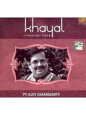Khayal Classical Vocal: Pt. Ajoy Chakravarty (Audio CD)
