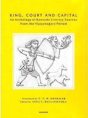 King, Court and Capital (An Anthology of Kannada Literary Sources From the Vijayanagara Period)
