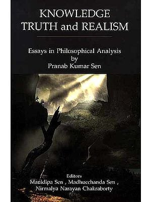 Knowledge Truth and Realism: Essays in Philosophical Analysis