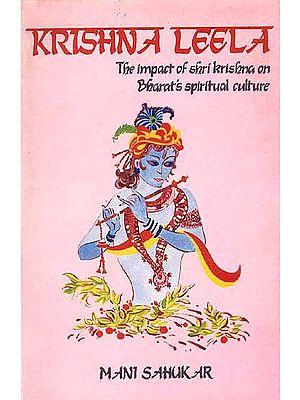 KRISHNA LEELA (The Impact of Shri Krishna on Bharat's Spiritual Culture)