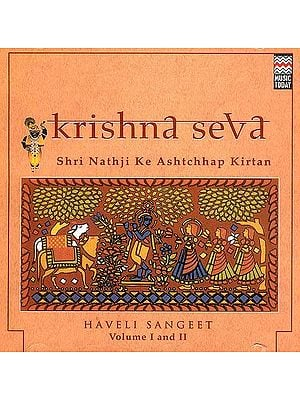Krishna Seva Shri Nathji Ke Ashtchhap Kirtan: Haveli Sangeet Volume I and II (Set of Two Audio CDs)