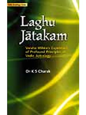Laghu Jatakam: Varaha Mihira's Exposition of Profound Principles of Vedic Astrology