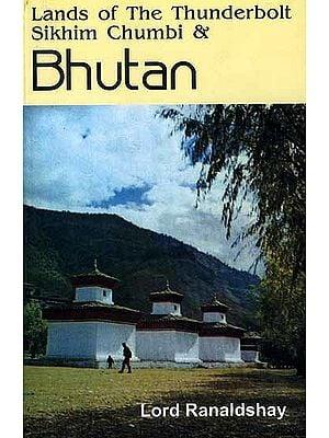 Lands of The Thunderbolt Sikhim Chumbi & Bhutan