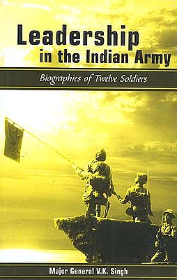 Leadership in the Indian Army: Biographies of Twelve Soldiers