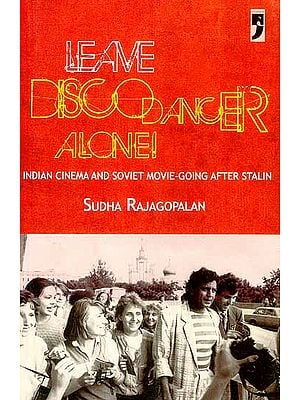 Leave Disco Dancer Alone (Indian Cinema and Soviet Movie-Going After Stalin)