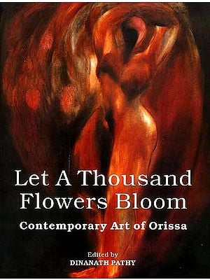 Let A Thousand Flowers Bloom (Contemporary Art of Orissa)
