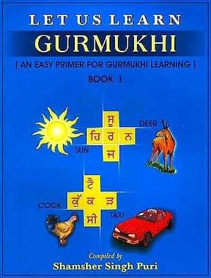 Let Us Learn Gurmukhi - Book I [An Easy Primer for Gurmukhi Learning]