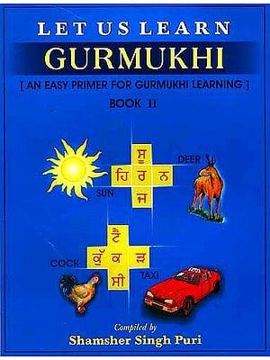 Let Us Learn Gurmukhi - Book II [An Easy Primer for Gurmukhi Learning]