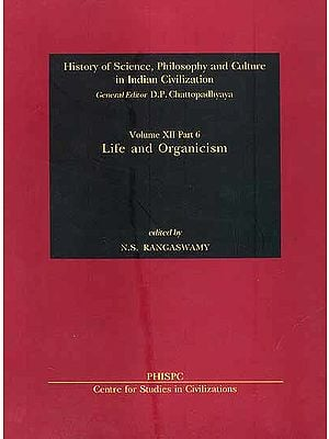 Life and Organicism (History of Science, Philosophy and Culture in Indian Civilization)