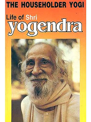 Life of Shri Yogendra: THE HOUSEHOLDER YOGI