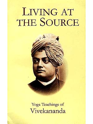 Living At The Source Yoga Teachings of Vivekananda