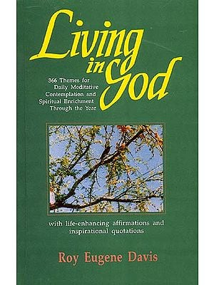 Living in God  366 Themes for Daily Meditative Contemplation and Spiritual Enrichment Through the Year with life-enhancing affirmations and inspirational quotations