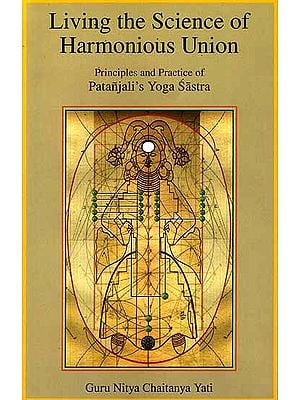 Living the Science of Harmonious Union (Principles and Practice of Patanjali's Yoga Sastra)