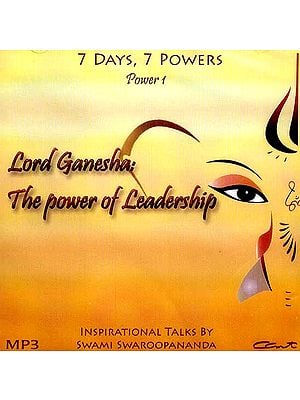 Lord Ganesha: The Power of Leadership (7 Days, 7 Powers) (Power 1) (MP3): Inspirational Talks by Swami Swaroopananda