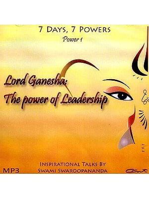 Lord Ganesha: The Power of Leadership (7 Days, 7 Powers) (Power 1) (MP3): Inspirational Talks by Swami Swaroopananda