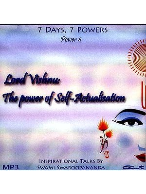 Lord Vishnu: The Power of Self-Actualisation (7 Days, 7 Powers) (Power 4) (MP3): Inspirational Talks by Swami Swaroopananda