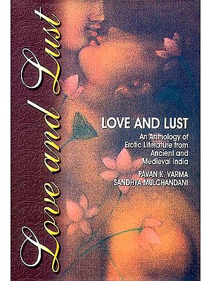 Love and Lust (An Anthology of Erotic Literature from Ancient and Medieval India)