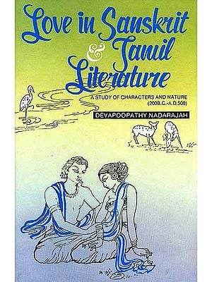 Love in Sanskrit and Tamil Literature: A Study of Characters and Nature (200B.C.-A.D.500)