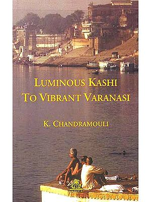 Luminous Kashi To Vibrant Varanasi