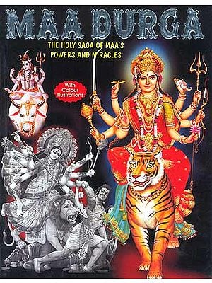 Maa Durga: The Holy Saga of Maa's Powers and Miracles