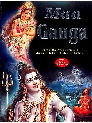 Maa Ganga: Story of the Divine Force who discended to Earth to cleanse Our Sins