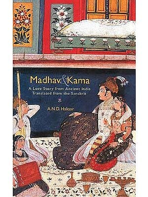Madhav and Kama A Love Story From Ancient India