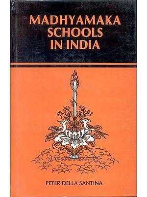 MADHYAMAKA SCHOOLS IN INDIA