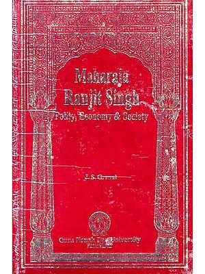 Maharaja Ranjit Singh: Polity, Economy and Society