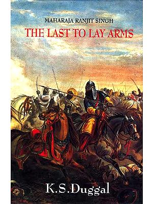 Maharaja Ranjit Singh The Last to Lay Arms