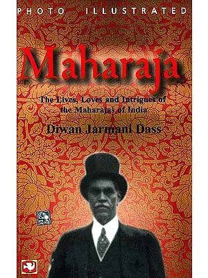 Maharaja (The Lives, Loves and Intrigues of the Maharajas of India)